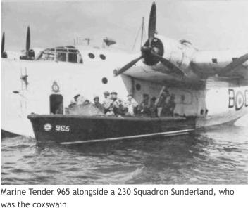 Marine Tender 965 alongside a 230 Squadron Sunderland, who was the coxswain